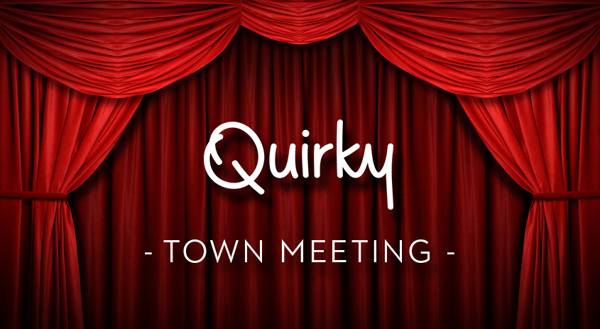 Quirky Town Meeting: Tuesday, February 17th